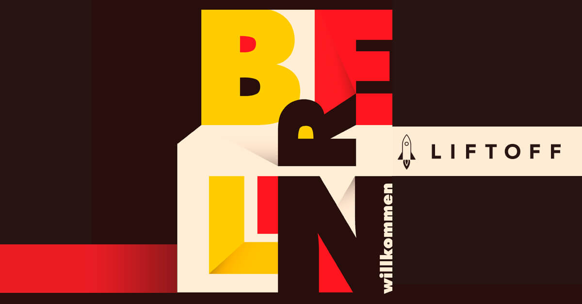 Liftoff Launches in Berlin